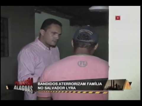 Bandidos aterrorizam família no Salvador lyra