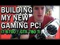 Building My Gaming / Streaming PC - i7 6700k, 16GB-DDR4, GTX 780 Ti
