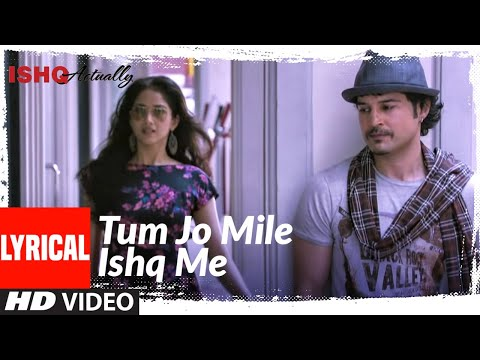 Tum Jo Mile Ishq Me Lyrical | Ishk Actually | Rajeev Khandelwal, Rayo Bakhirta, Neha Ahuja