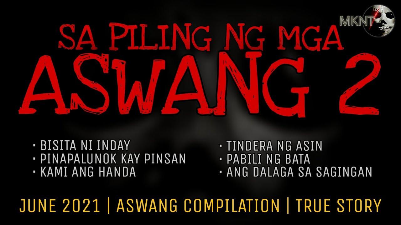 SA PILING NG MGA ASWANG 2   June 2021   Aswang Compilation   True Stories