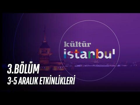 Kültür İstanbul'da 3.Bölüm | 3-5 Aralık Etkinlikleri