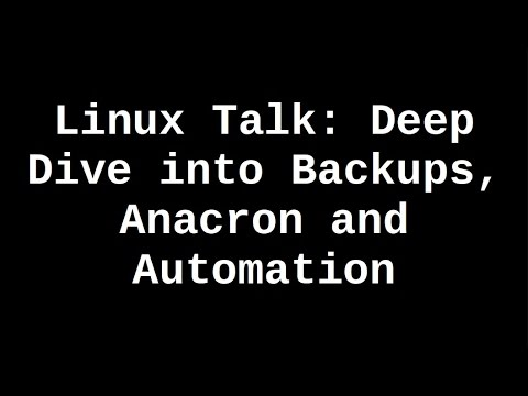 Linux Talk | Deep Dive into Backups, Anacron and Automation