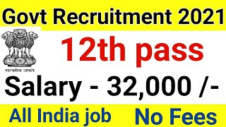 Mega recruitment 2021 for 12th pass freshers | central govt job vacancy | latest vacancy for 12th |