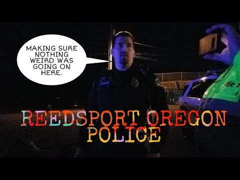 """Reedsport Oregon Police """"Making sure nothing weird is going on"""""""