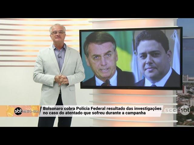 Presidente Jair Bolsonaro cobra Polícia Federal resultado das investigações do atentado sofrido