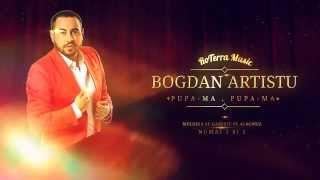 Bogdan Artistu - Pupa-ma, Pupa-ma (Official Track)