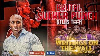 #IUIC   The Writings On The Wall Radio Show   Brutal Sucker Punch Kills Teen