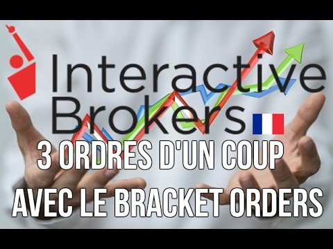 Interactive broker - Comment placer 3 ordres d'un coup avec le Bracket Orders