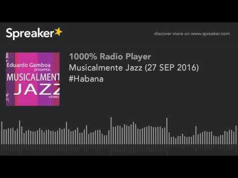 Musicalmente Jazz (27 SEP 2016) #Habana