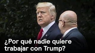 ¿Por qué nadie quiere trabajar con Trump? - Foro Global