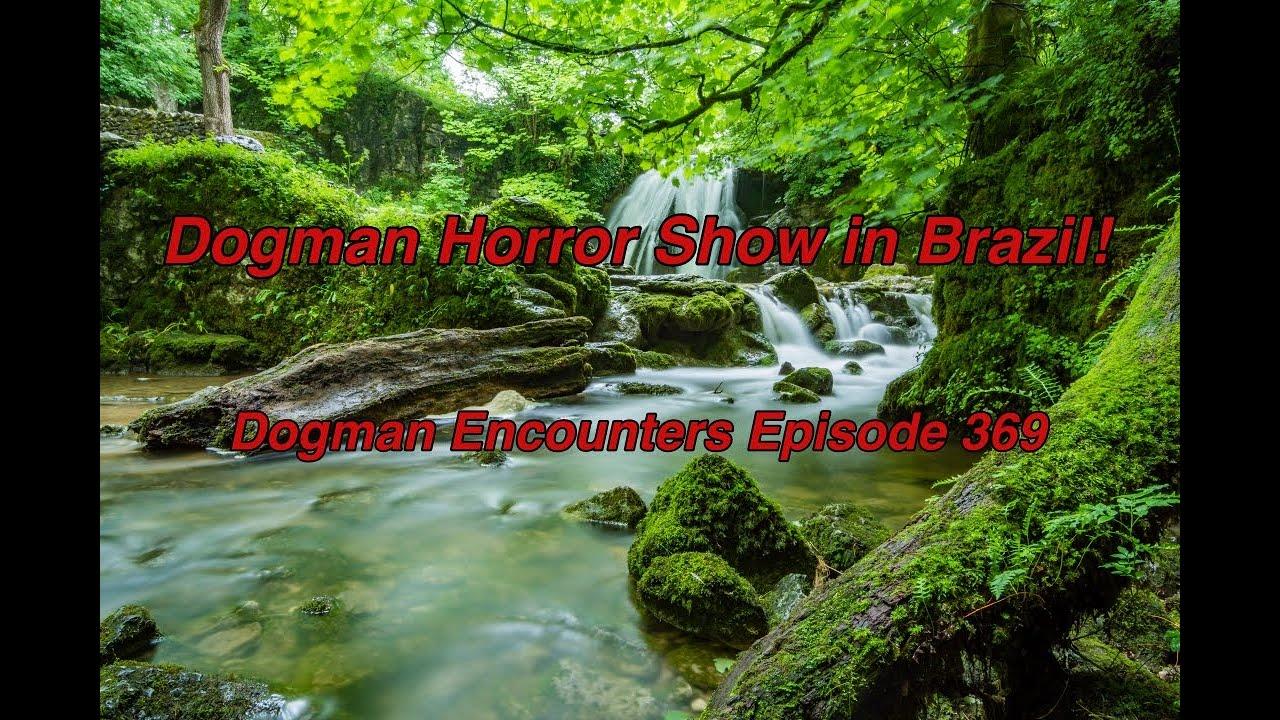 Dogman Encounters Episode 369 (Dogman Horror Show in Brazil!)