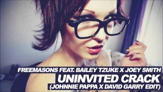 Freemasons feat. Bailey Tzuke x Joey Smith - Uninvited Crack (Johnnie Pappa x David Garry Edit)