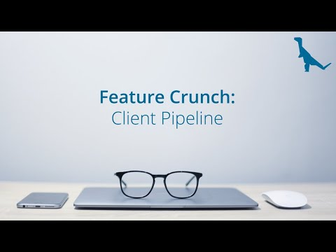 Client Pipeline Feature Crunch