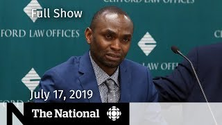 The National for July 17, 2019 — Boeing Max 8, Ebola Emergency, Conservative Ad