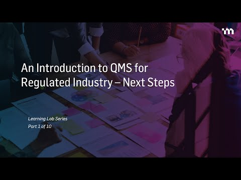 Episode 1: An Introduction to Quality Management System (QMS) for Regulated Industry – Next Steps