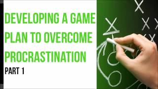 Developing a Game Plan to Overcome Procrastination (Part 1) (Get Things Done #8)