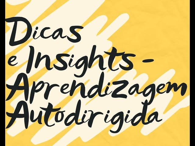 Dicas e Insights - Aprendizagem Autodirigida