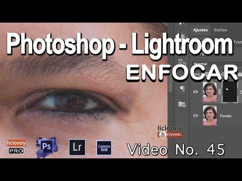 Tutorial Enfocar Photoshop Y Lightroom # 45.¿Cuál Es El Enfoque Selectivo Avanzado?. Liclonny