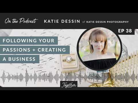 Ep 38   Katie Dessin of Katie Dessin Photography on The Together Podcast