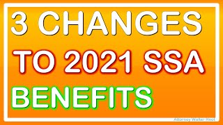 3 CHANGES TO SOCIAL SECURITY BENEFITS IN 2021.
