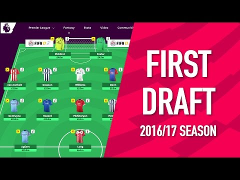First Draft Team   Initial Picks for the 2016/17 Season   Fantasy Premier League