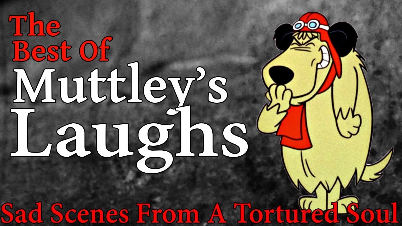 The Best Of Muttley S Laugh Sad Scenes From A Tortured Soul