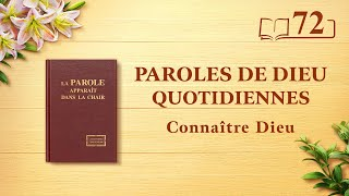Paroles de Dieu quotidiennes   « L'œuvre de Dieu, le tempérament de Dieu et Dieu Lui-même III »   Extrait 72