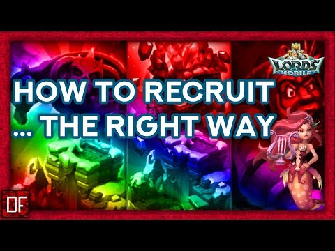 HOW TO RECRUIT THE RIGHT WAY!~ - Lords Mobile