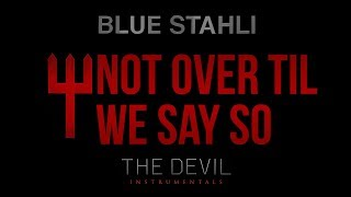 Blue Stahli - Not Over Til We Say So (feat. Emma Anzai of Sick Puppies) (Instrumental)