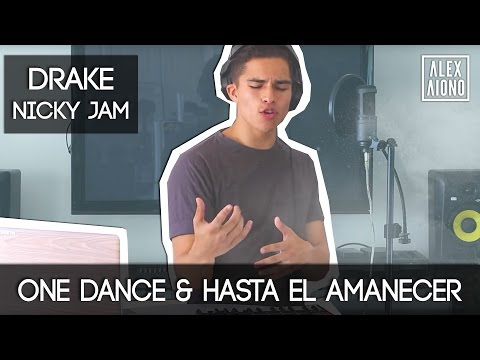 One Dance by Drake and Hasta el Amanecer by Nicky Jam  Mashup by Alex Aiono