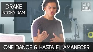 One Dance by Drake and Hasta el Amanecer by Nicky Jam | Mashup by Alex Aiono(YOU CAN GET THIS ON ITUNES!! https://itunes.apple.com/us/album/one-dance-hasta-amancer-mashup/id1114904723 can we get this video to 18000 likes?, 2016-04-15T22:00:00.000Z)