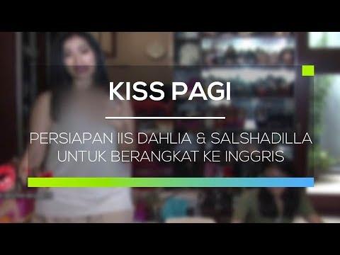 Persiapan Iis Dahlia & Salshadilla Untuk Berangkat ke Inggris - Kiss Pagi