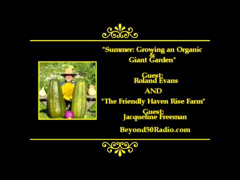 Summer: Growing an Organic and Giant Garden AND Friendly Haven Rise Farm