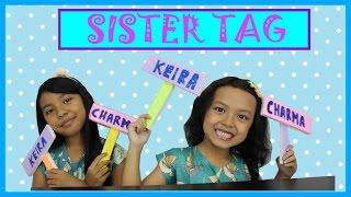 SISTER TAG INDONESIA ... Ayo siapa yang GALAK dan suka KENTUT ??? ♥ KEIRA CHARMA