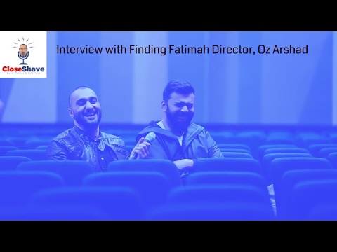 CloseShave TV Interview with Finding Fatimah Writer and Director, Oz Arshad