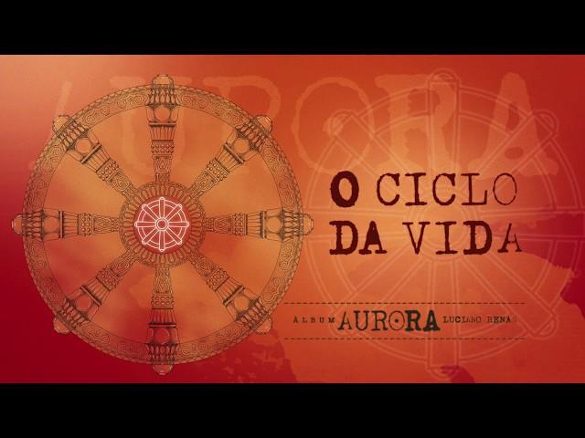 12. O Ciclo da Vida - Aurora (Luciano Renan)