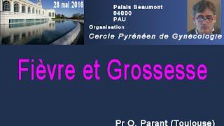 Fièvre et grossesse. Pr O.Parant (Toulouse)