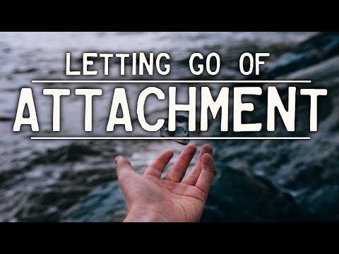 LETTING GO of ATTACHMENT
