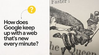 How does Google keep up with a web that's new every minute?