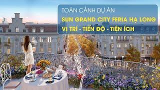 Sun Grand City Feria Hạ Long - Góc nhìn toàn cảnh vị trí, tiến độ và tiện ích