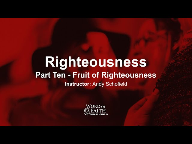 Righteousness - Part Ten - The Work and Fruit of Righteousness