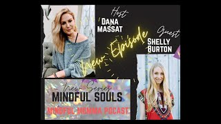 Mindful Souls Podcast with special guest with Shelly Burton, host Dana Massat