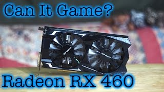 Can It Game? AMD Radeon RX 460