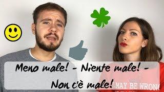 Espressioni italiane: Meno male vs Niente male vs Non c