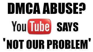 DMCA abuse? Youtube says - Not our problem.