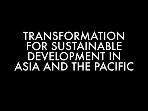 Transformation for the Sustainable Development in Asia and the Pacific