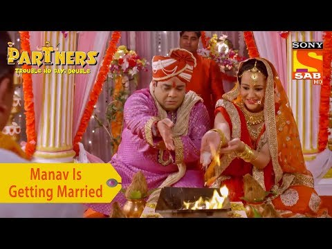 Your Favorite Character | Manav Is Getting Married | Partners Trouble Ho Gayi Double