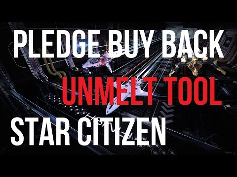 Star Citizen - Pledge Buy Back / Unmelt Tool - How To Use & FAQ