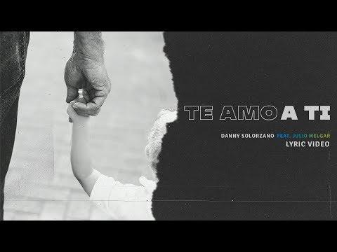 Danny Solorzano - Te Amo A Ti feat. Julio Melgar (Lyric Video Oficial)