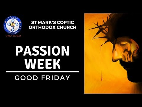 Passion Week Friday - St Mark's Coptic Orthodox Church 2018